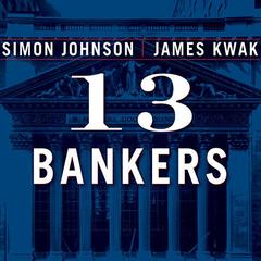 13 Bankers by Simon Johnson, James Kwak