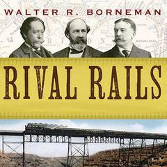 Rival Rails by Walter R. Borneman