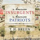American Insurgents, American Patriots by T. H. Breen