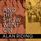 And the Show Went On by Alan Riding