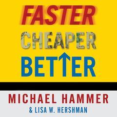 Faster, Cheaper, Better by Michael Hammer, Lisa W. Hershman