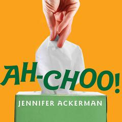 Ah-Choo! by Jennifer Ackerman