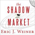 The Shadow Market by Eric J. Weiner