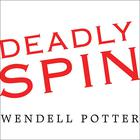 Deadly Spin by Wendell Potter