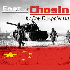 East of Chosin by Roy E. Appleman