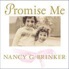 Promise Me by Nancy G. Brinker