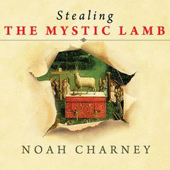 Stealing the Mystic Lamb by Noah Charney