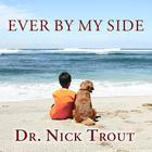 Ever By My Side by Dr. Nick Trout