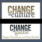 Change the Culture, Change the Game by Roger Connors, Tom Smith