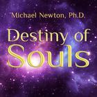 Destiny of Souls by Michael Newton, PhD