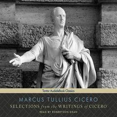 Selections from the Writings of Cicero by Marcus Tullius Cicero