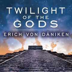 Twilight of the Gods by Erich von Däniken