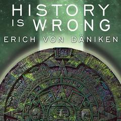 History Is Wrong by Erich von Däniken