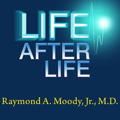 Life after Life by Raymond A. Moody, Jr., MD