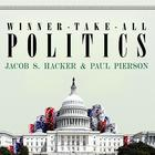 Winner-Take-All Politics by Jacob S. Hacker, Paul Pierson