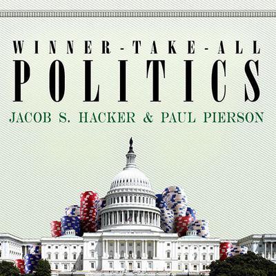 Winner-Take-All Politics by Jacob S. Hacker, Paul Pierson