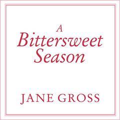 A Bittersweet Season by Jane Gross