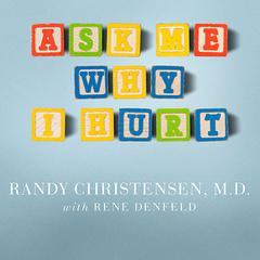Ask Me Why I Hurt by Randy Christensen, MD