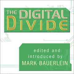 The Digital Divide by various authors, Mark Bauerlein