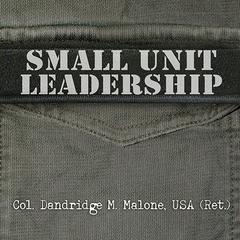Small Unit Leadership by Dandridge M. Malone