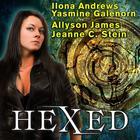 Hexed by Ilona Andrews, Yasmine Galenorn, Allyson James, Jeanne C. Stein