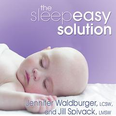 The Sleepeasy Solution by Jennifer Waldburger, LCSW, Jill Spivack, LMSW