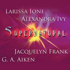 Supernatural by Larissa Ione, Jacquelyn Frank, Alexandra Ivy, G. A. Aiken