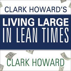 Clark Howard's Living Large in Lean Times by Clark Howard