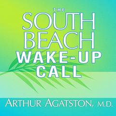 The South Beach Wake-Up Call by Arthur Agatston, MD