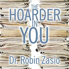 The Hoarder in You by Dr. Robin Zasio