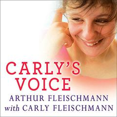 Carly's Voice by Arthur Fleischmann