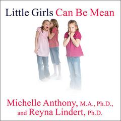 Little Girls Can Be Mean by Michelle Anthony, MA, PhD, Reyna Lindert, PhD