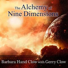 The Alchemy of Nine Dimensions by Barbara Hand Clow