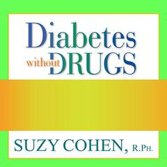 Diabetes without Drugs by Suzy Cohen, RPh