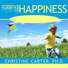 Raising Happiness by Christine Carter, PhD