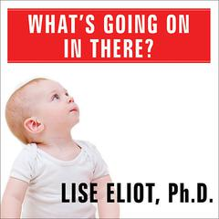 What's Going on in There? by Lise Eliot, PhD