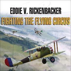 Fighting the Flying Circus by Eddie V. Rickenbacker