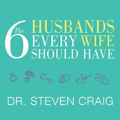 The 6 Husbands Every Wife Should Have by Dr. Steven Craig
