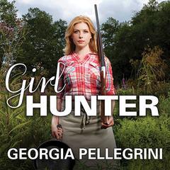 Girl Hunter by Georgia Pellegrini