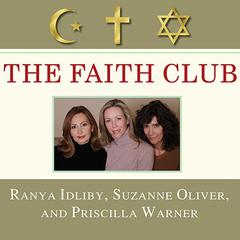 The Faith Club by Ranya Idliby, Suzanne Oliver, Priscilla Warner