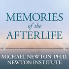 Memories of the Afterlife by Michael Newton, PhD