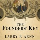 The Founders' Key by Larry P. Arnn