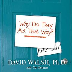 WHY Do They Act That Way? by David Walsh, PhD