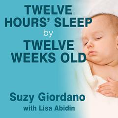 Twelve Hours' Sleep by Twelve Weeks Old by Suzy Giordano