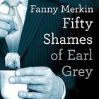 Fifty Shames of Earl Grey by Fanny Merkin