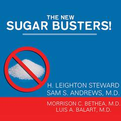 The New Sugar Busters! by H. Leighton Steward, Sam S. Andrews, MD, Luis A. Balart, MD, Morrison C. Bethea, MD