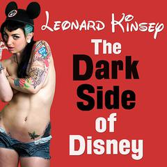 The Dark Side of Disney by Leonard Kinsey
