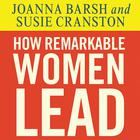 How Remarkable Women Lead by Joanna Barsh, Susie Cranston, Geoffrey Lewis