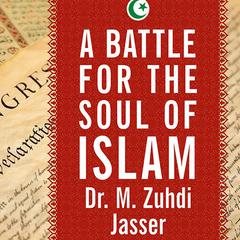A Battle for the Soul of Islam by Dr. M. Zuhdi Jasser