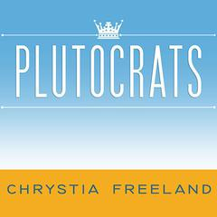 Plutocrats by Chrystia Freeland